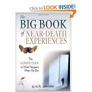 Big Book of Near Death Experiences The Ultimate Guide to What Happens